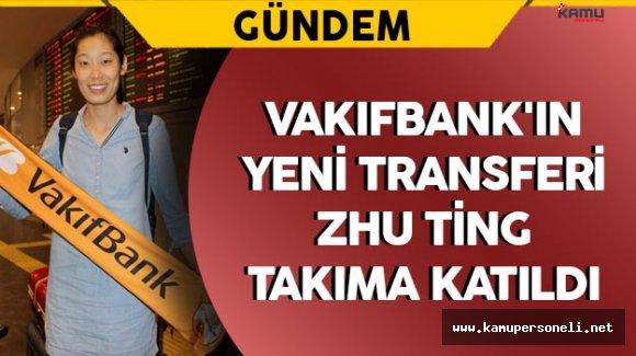 VakıfBank'ın Yeni Transferi Zhu Ting İstanbul'a geldi