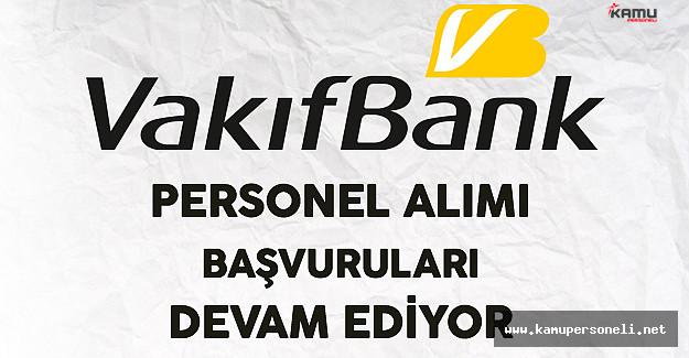 Vakıfbank Personel Alımı Başvuruları Devam Ediyor