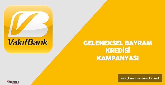 VakıfBank'tan Geleneksel Bayram Kredisi