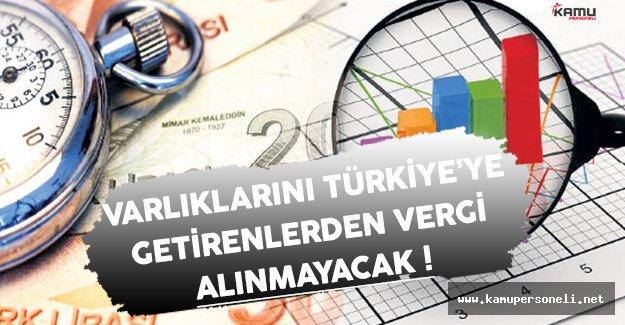 Varlık Barışı İle Yurt Dışındaki Varlıklarını Türkiye'ye Getirenlerden Vergi Alınmayacak