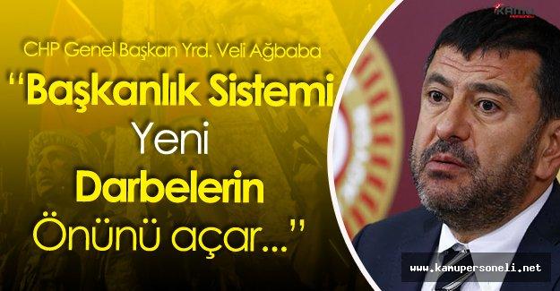 """Veli Ağbaba: """" Başkanlık Yeni Darbelerin Önünü Açar"""""""