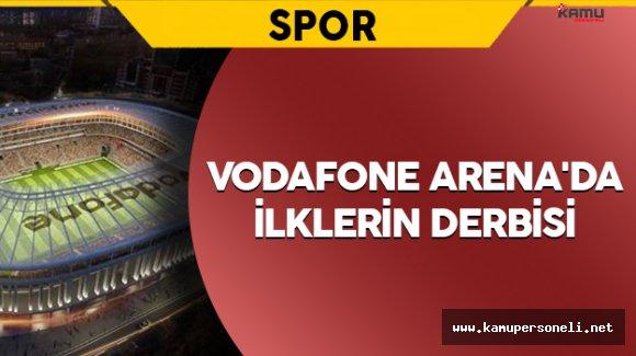 Vodafone Arena'da İlklerin Derbisi