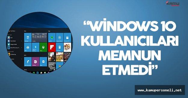 Windows 10 Kullanıcıları Memnun Etmiyor