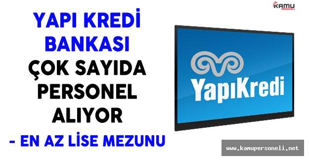 Yapı Kredi Bankası Türkiye Genelinde Çok Sayıda Personel Alıyor