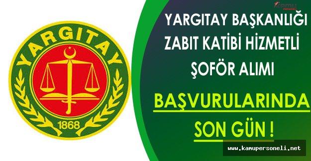 Yargıtay Başkanlığı Zabıt Katibi, Hizmetli ve Şoför Alımı Başvurularında Son Gün !