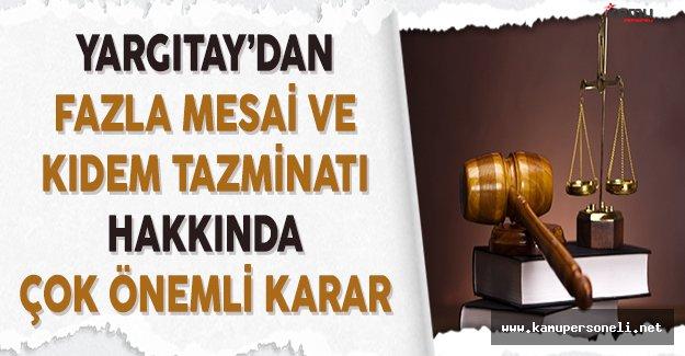 Yargıtay'dan Fazla Mesai ve Kıdem Tazminatı Hakkında Çok Önemli Karar!