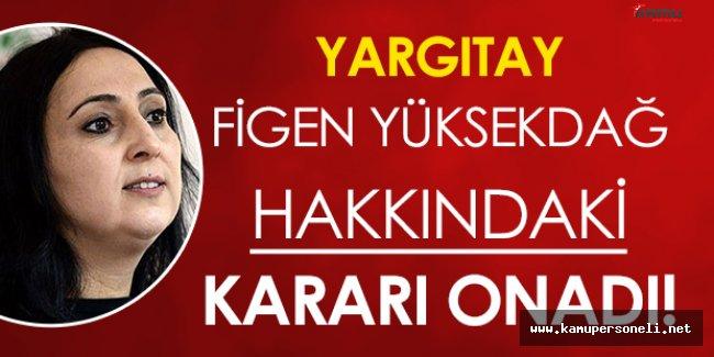 Yargıtaydan HDP Eş Genel Başkanı Figen Yüksekdağ Hakkındaki Flaş Karar!