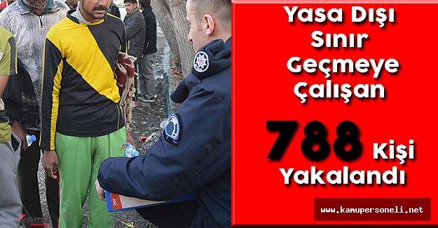 Yasa Dışı Sınır Geçmeye Çalışan 788 Kişi Yakalandı
