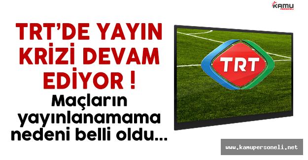 Yayın Krizi Devam Ediyor ! TRT'nin Ekip Bulması Zorlaştı