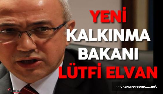 Yeni Kalkınma Bakanı Lütfi Elvan Kimdir? ( Cevdet Yılmaz Görevi Devrediyor)