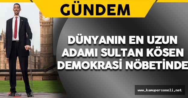 Yeryüzünün En Uzun Adamı Sultan Kösen Demokrasi Nöbetinde