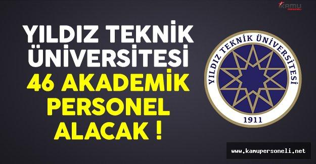 Yıldız Teknik Üniversitesi (YTÜ) 46 akademisyen alımı yapacak