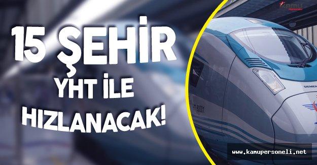 Yüksek Hızlı Tren Hamlesi ! 15 İl YHT Müjdesi