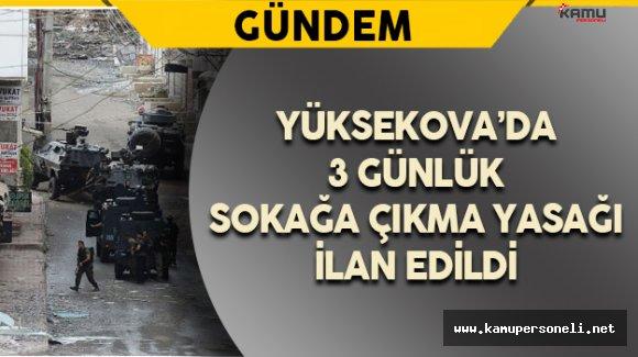 Yüksekova'da Sokağa Çıkma Yasağı İlan Edildi