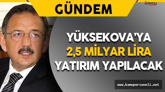 Yüksekova'ya 2,5 Milyar Lira Yatırım Yapılacak