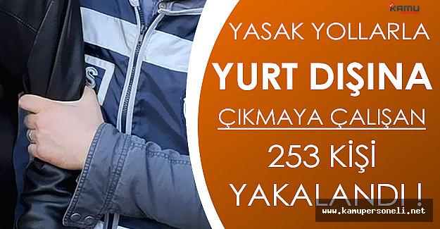 Yurtdışına Yasak Yollarla Çıkmaya Çalışan 253 Kişi Yakalandı!