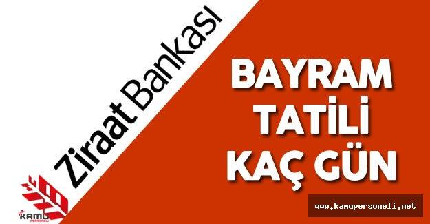 Ziraat Bankası Bayram Tatili Kaç Gün? ( İşte Ziraat Bankası Bayram Tatili Günleri)