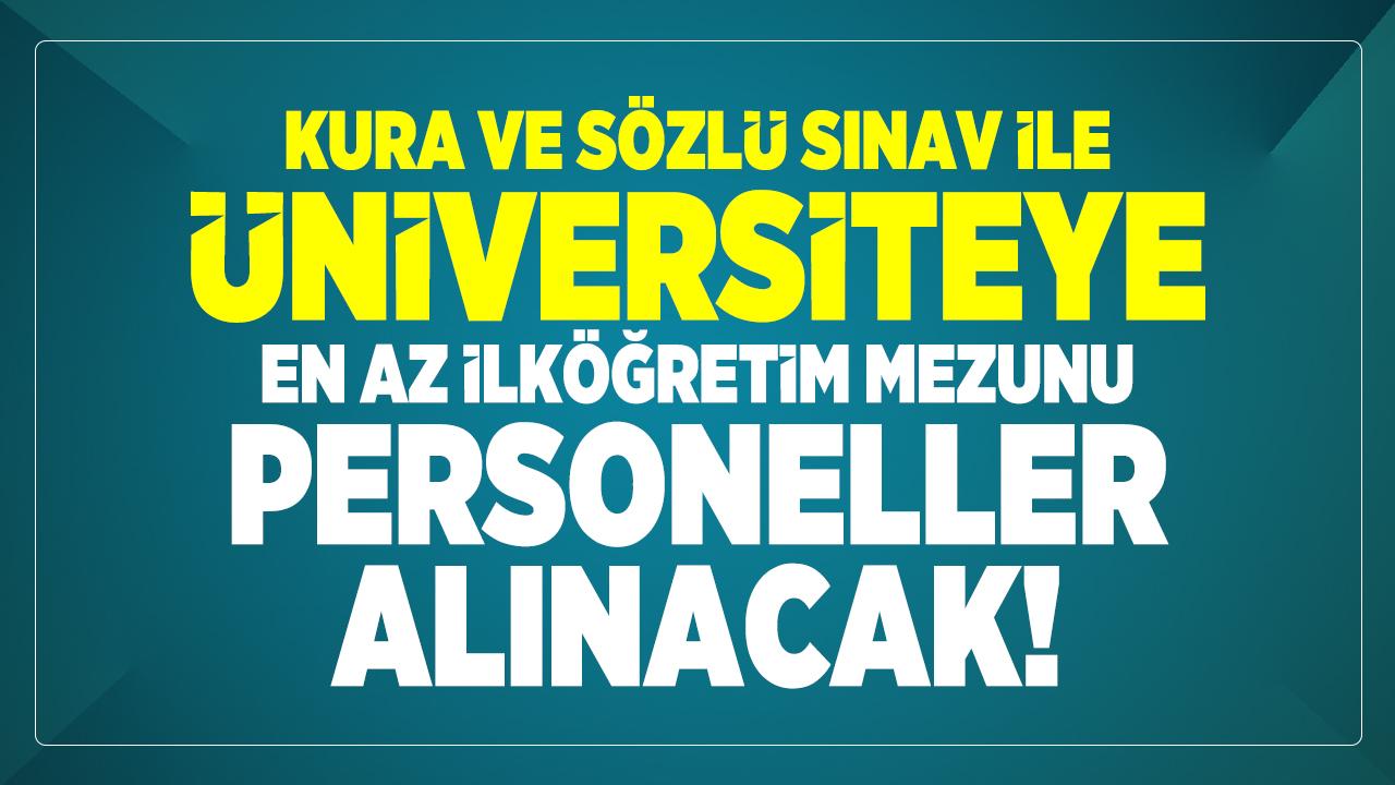 Kura ve sözlü sınav ile üniversiteye en az ilköğretim mezunu personeller alınacak!