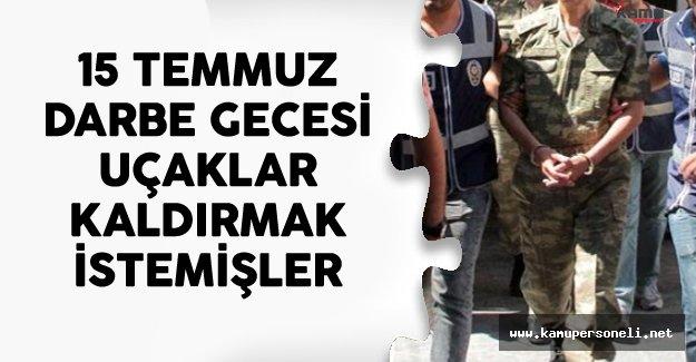 15 Temmuz Gecesi Malatya'dan Uçak Kaldırmak İstemişler