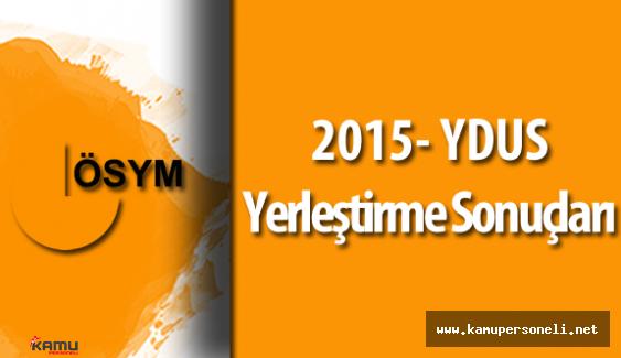 2015 YDUS Yerleştirme Sonuçları Açıklandı