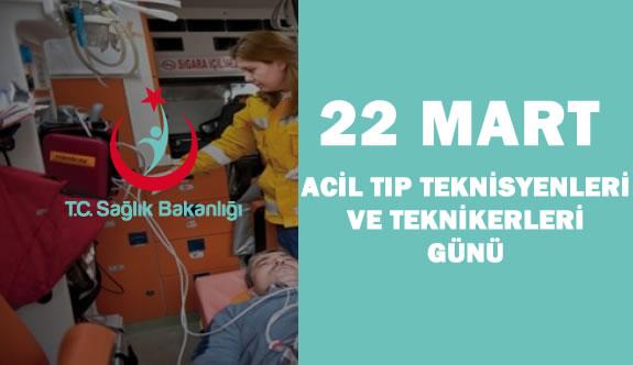 22 Mart Acil Tıp Teknisyenleri ve Teknikerleri Günü Kutlu Olsun