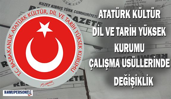 Atatürk Kültür, Dil ve Tarih Yüksek Kurumu Çalışma Usüllerinde Değişiklik