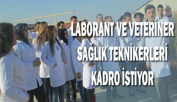 Laborant ve Veteriner Sağlık Teknikerleri Kadro istiyor