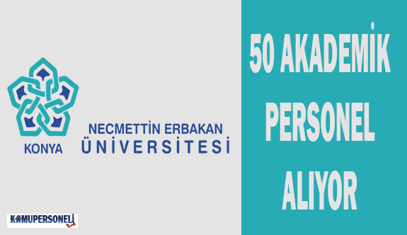 Necmettin Erbakan Üniversitesi 50 Akademik Personel Alıyor