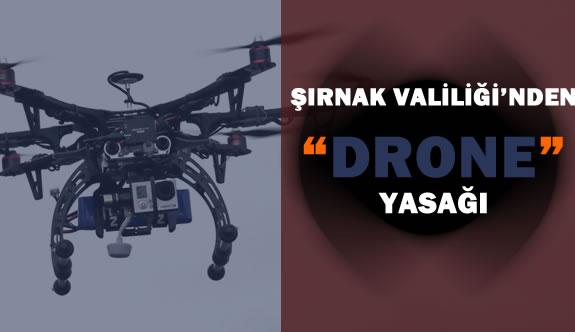 """Şırnak Valiliği'nden """"Drone"""" Yasağı"""