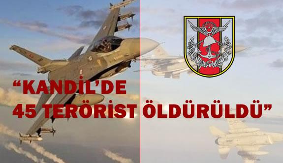 """TSK """"Kandil'de 45 Terörist Etkisiz Hale Getildi"""""""