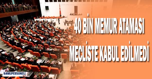40 Bin Memur Ataması Mecliste Kabul Edilmedi