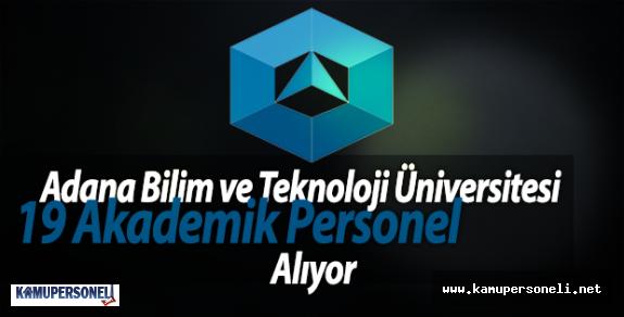 Adana Bilim ve Teknoloji Üniversitesi 19 Akademik Personel Alıyor