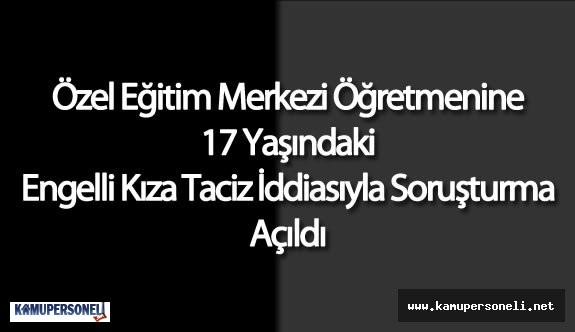 Antalya'da Öğretmene Zihinsel Engelli Kıza Taciz İddiasıyla Soruşturma Açıldı