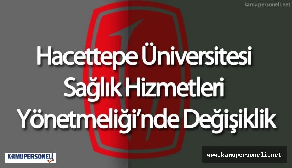 Hacettepe Üniversitesi Sağlık Hizmetleri Yönetmeliği'nde Değişiklik