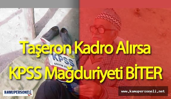 "Son Dakika : ""Taşeron Kadro Alırsa KPSS Mağdurlarının Önü Açılır"""