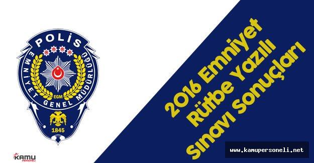 2016 Emniyet Personeli Rütbe Yazılı Sınavı Sonuçları Açıklandı