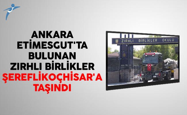Ankara Etimesgut'ta Bulunan Zırhlı Birlikler Şereflikoçhisar'a Taşındı
