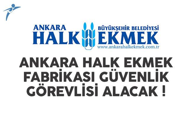 Ankara Halk Ekmek Fabrikası güvenlik görevlisi alımı yapacak