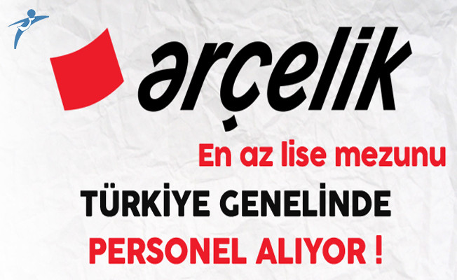Arçelik Türkiye Genelinde En Az Lise Mezunu Personel Alıyor