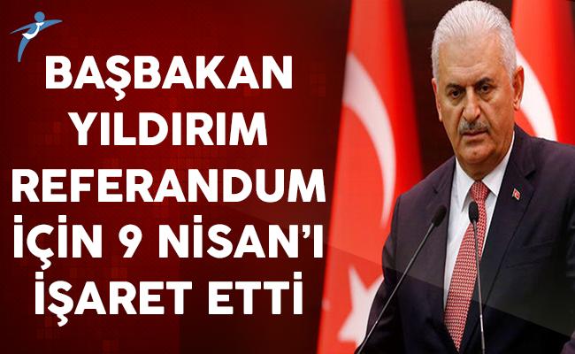 Başbakan Referandum İçin 9 Nisan'ı İşaret Etti