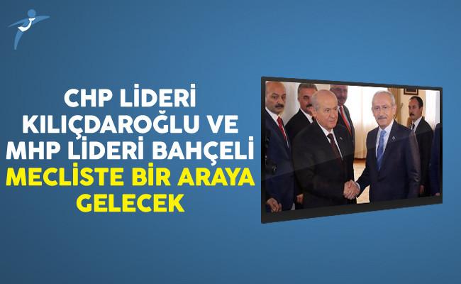 CHP Lideri Kılıçdaroğlu Ve MHP Lideri Bahçeli Mecliste Bir Araya Gelecek