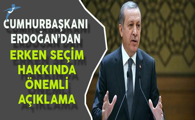 Cumhurbaşkanı Erdoğan'dan Erken Seçim Hakkında Önemli Açıklamalar