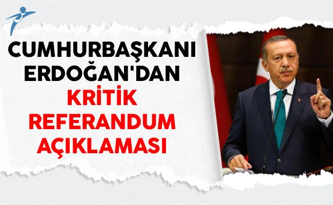 Cumhurbaşkanı Erdoğan'dan Kritik Referandum Açıklaması