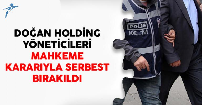 Doğan Holding Yöneticileri Mahkeme Kararıyla Serbest Bırakıldı