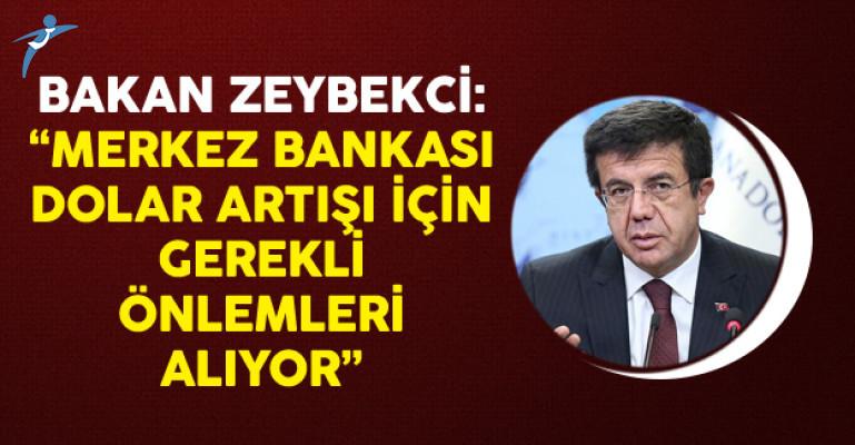 Ekonomi Bakanı Zeybekci: Merkez Bankası Dolar Artışı İçin Gerekli Önlemleri Alıyor