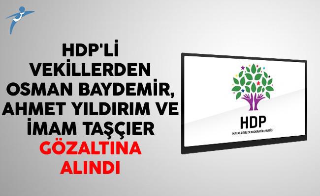 HDP'li Vekillerden Osman Baydemir, Ahmet Yıldırım ve İmam Taşçıer Gözaltına Alındı