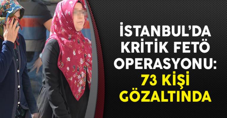 İstanbul'da Kritik FETÖ Operasyonu: 73 Kişi Gözaltında