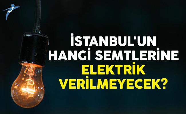 İstanbul'un Hangi Semtlerine Elektrik Verilmeyecek?