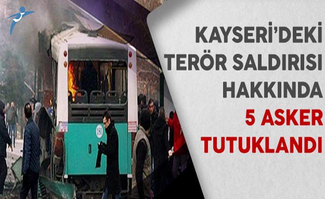 Kayseri'deki Terör Saldırısı Hakkında 5 Asker Tutuklandı