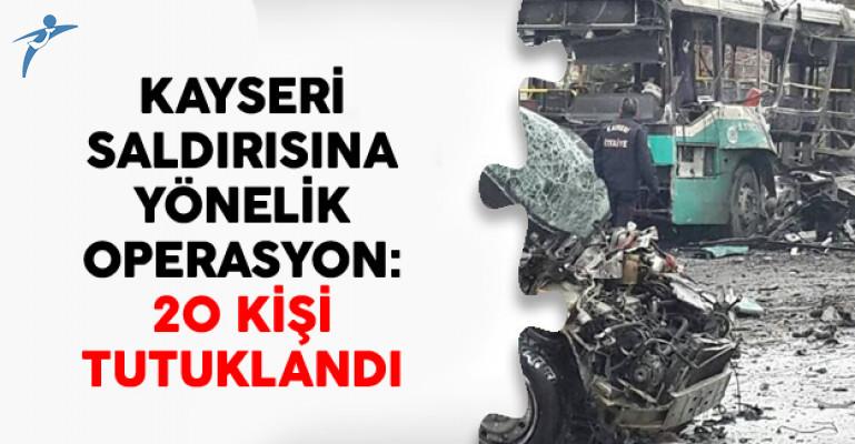 Kayseri Saldırısına Yönelik Operasyon: 20 Kişi Tutuklandı